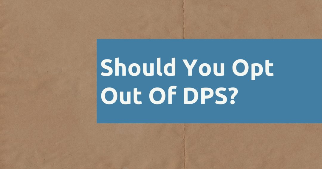 Should You Opt Out of DPS