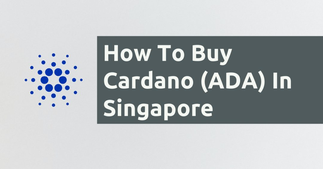 How To Buy Cardano ADA In Singapore