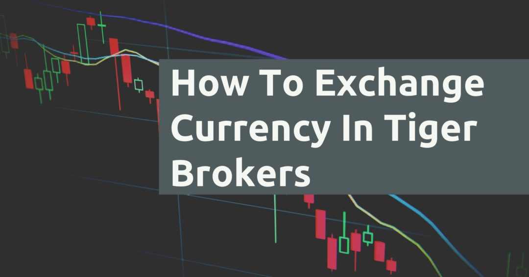 How To Exchange Currency In Tiger Brokers