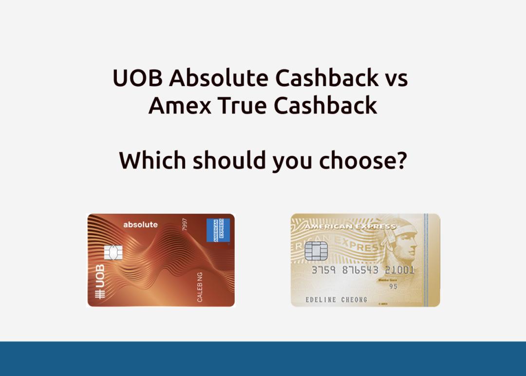 UOB Absolute Cashback vs Amex True Cashback